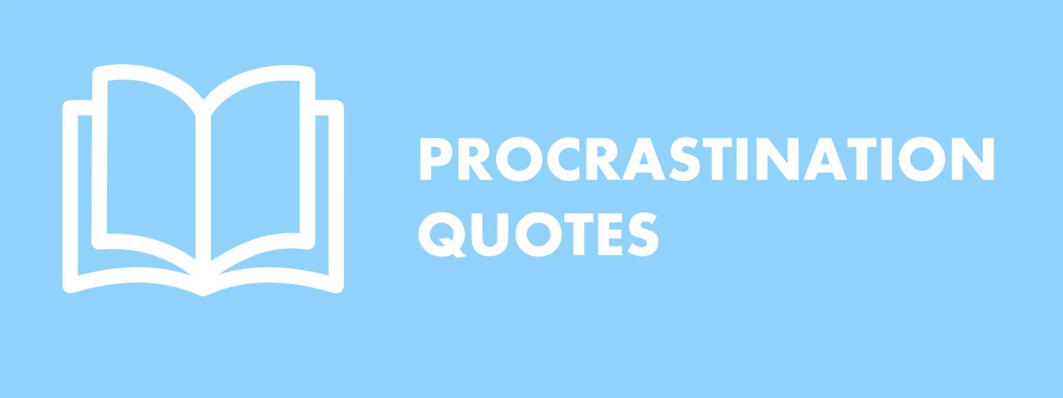 Procrastination Quotes Funny Inspiring And Helpful Quotes About Procrastination Solving Procrastination